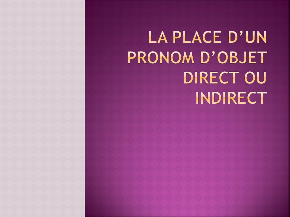 la place d'un pronom d'objet direct ou indirect