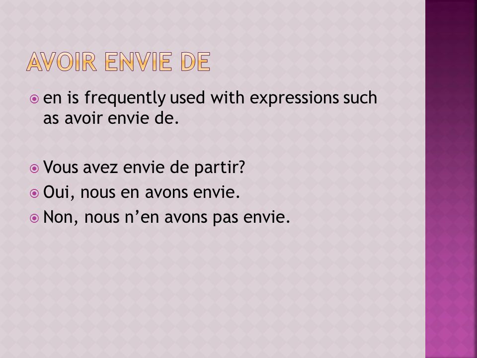 avoir envie de en is frequently used with expressions such as avoir envie de. Vous avez envie de partir