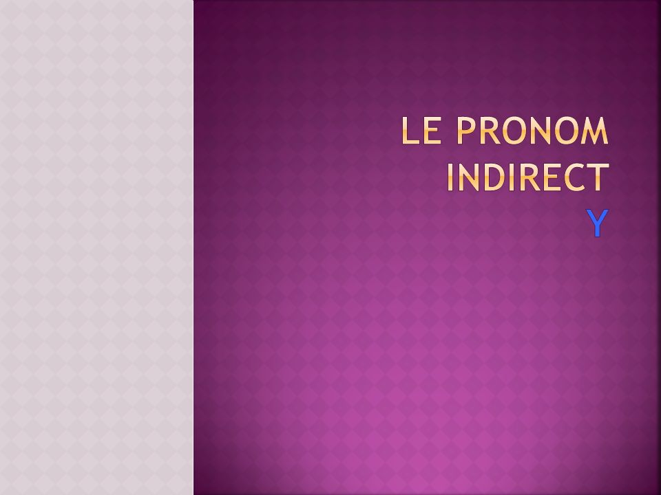 Le pronom indirect y