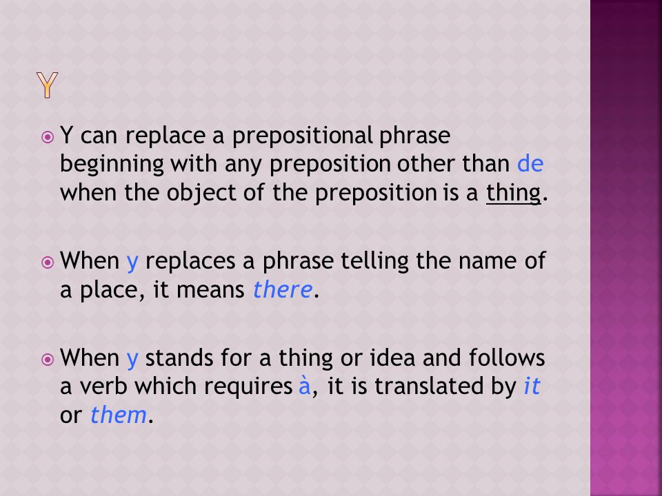 y Y can replace a prepositional phrase beginning with any preposition other than de when the object of the preposition is a thing.