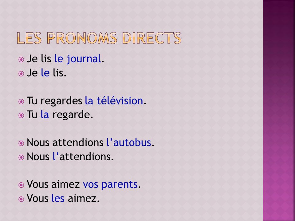 les pronoms directs Je lis le journal. Je le lis.