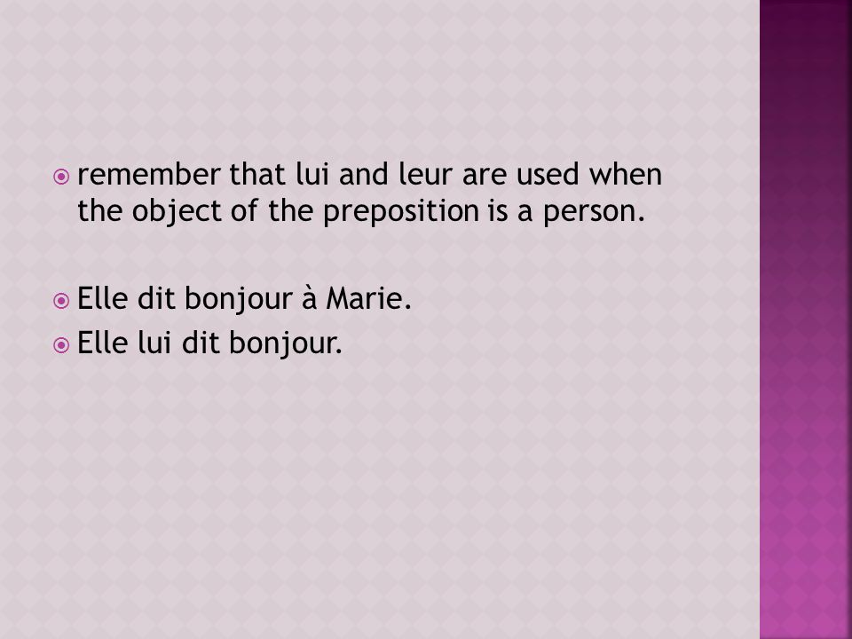 remember that lui and leur are used when the object of the preposition is a person.