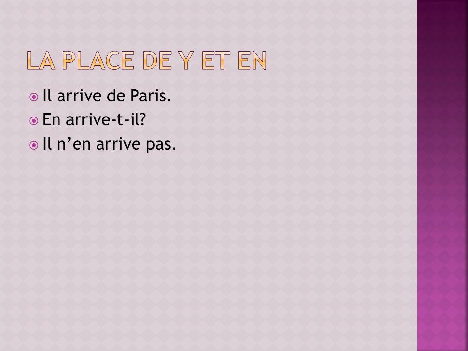 La place de y et en Il arrive de Paris. En arrive-t-il