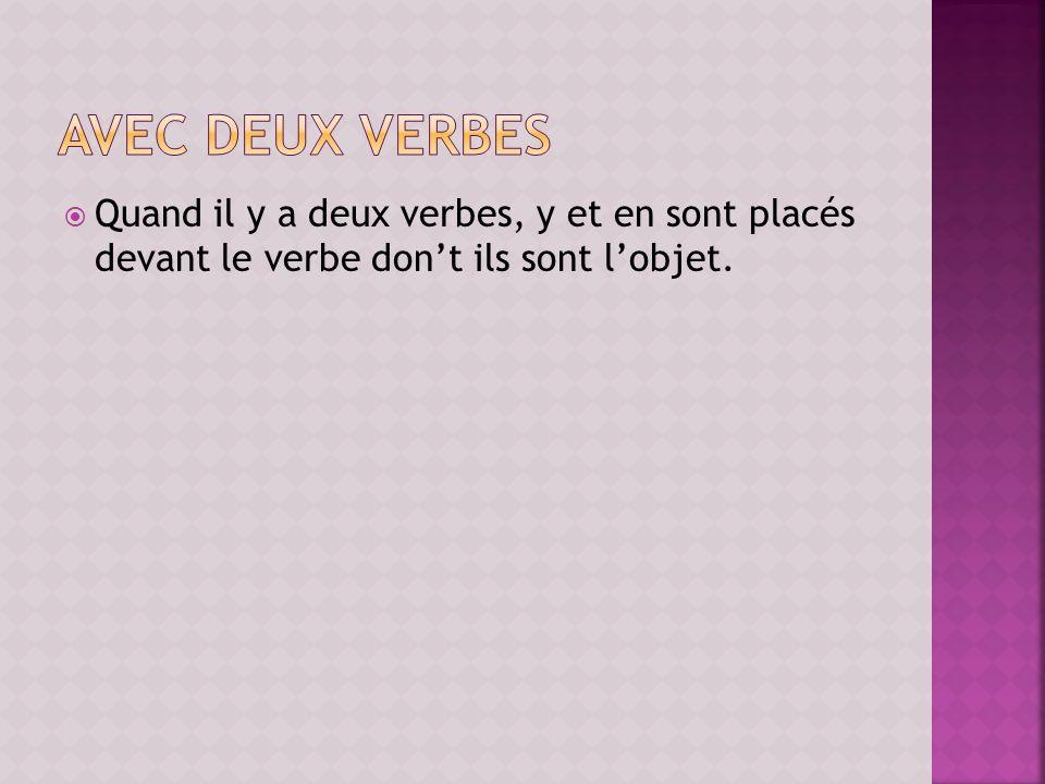 avec deux verbes Quand il y a deux verbes, y et en sont placés devant le verbe don't ils sont l'objet.