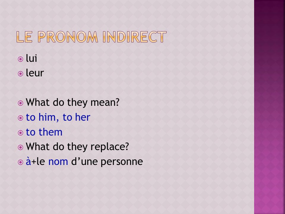 le pronom indirect lui leur What do they mean to him, to her to them