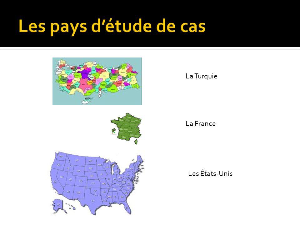 Les pays d'étude de cas La Turquie La France Les États-Unis