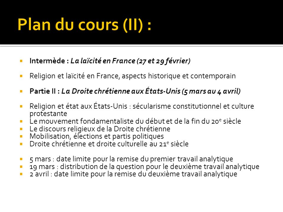 Plan du cours (II) : Intermède : La laïcité en France (27 et 29 février) Religion et laïcité en France, aspects historique et contemporain.