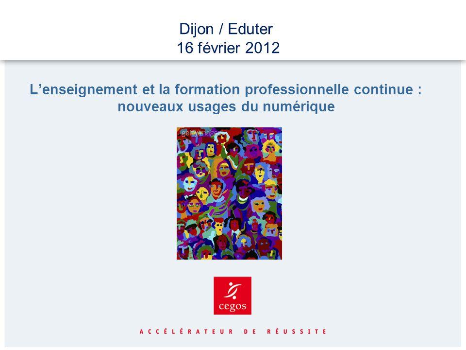 Dijon / Eduter 16 février 2012 L'enseignement et la formation professionnelle continue : nouveaux usages du numérique