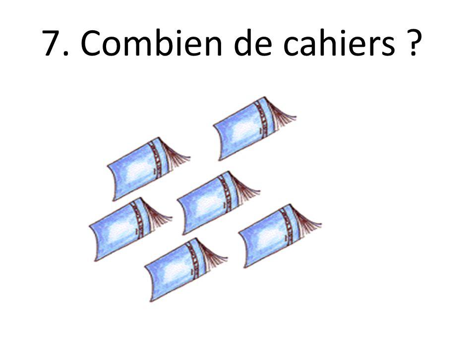 7. Combien de cahiers