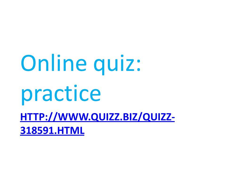 Online quiz: practice http://www.quizz.biz/quizz-318591.html