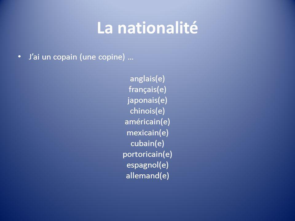 La nationalité J'ai un copain (une copine) … anglais(e) français(e)