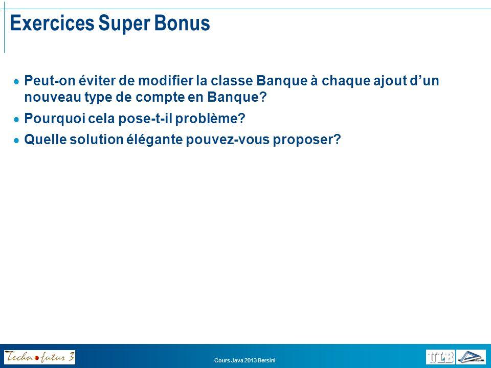 Exercices Super Bonus Peut-on éviter de modifier la classe Banque à chaque ajout d'un nouveau type de compte en Banque