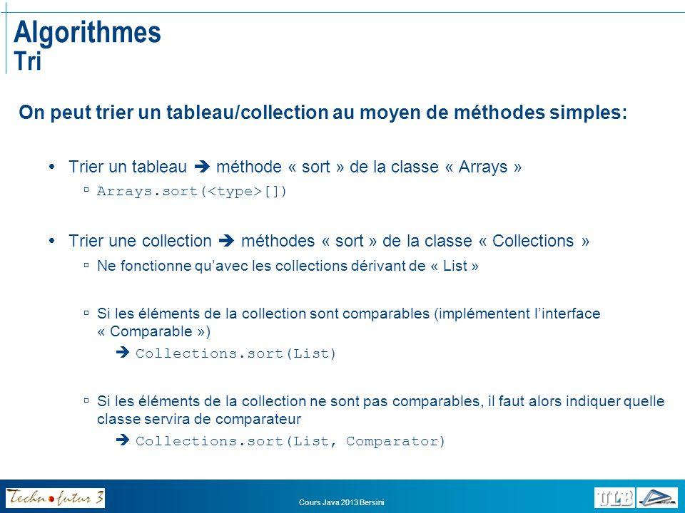 Algorithmes Tri On peut trier un tableau/collection au moyen de méthodes simples: Trier un tableau  méthode « sort » de la classe « Arrays »