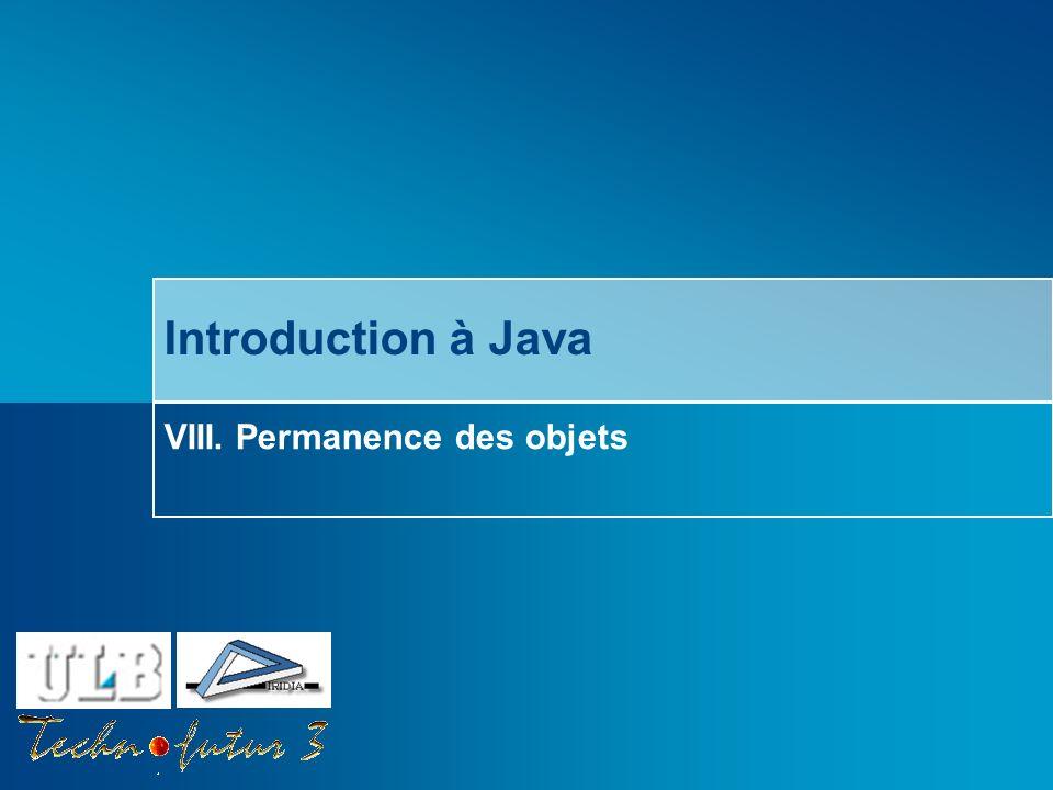 Technofutur TIC: Introduction à Java VIII. Permanence des objets