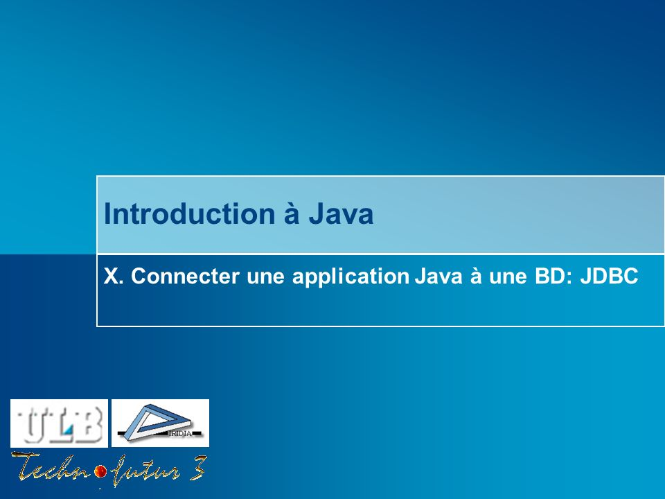 X. Connecter une application Java à une BD: JDBC