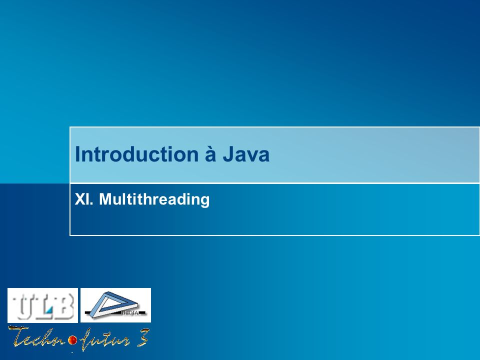 Introduction à Java XI. Multithreading