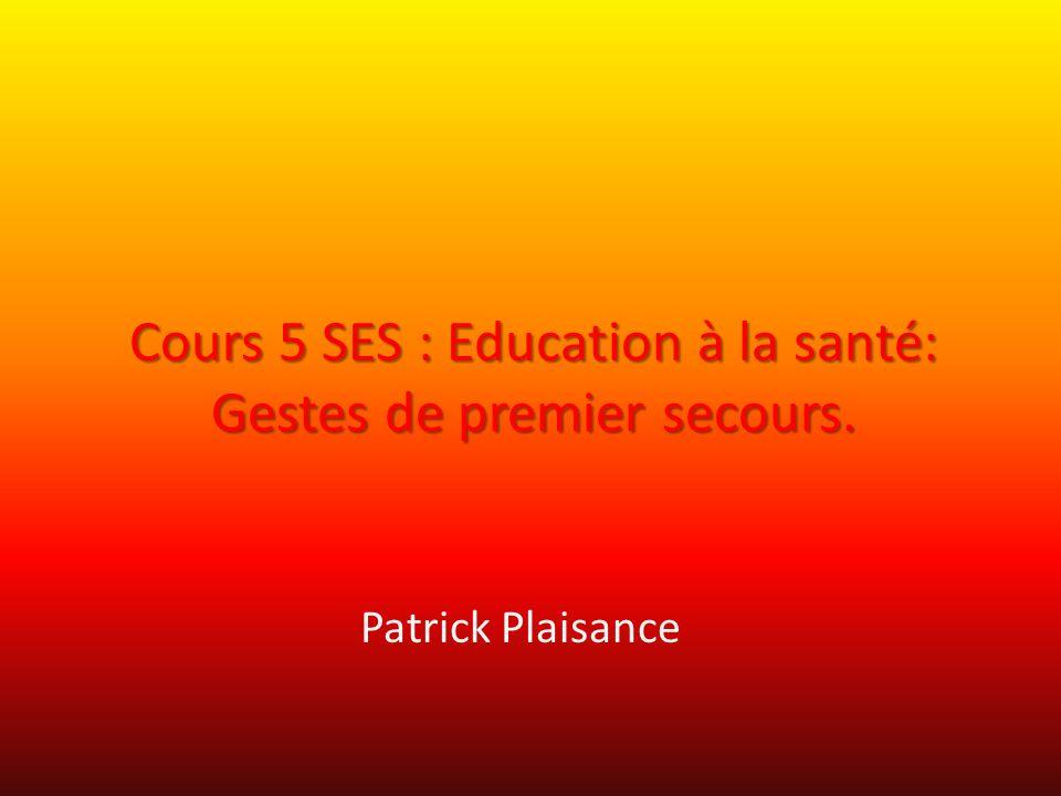 Cours 5 SES : Education à la santé: Gestes de premier secours.
