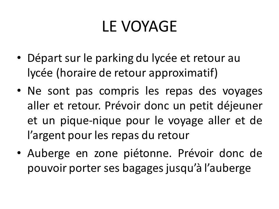 LE VOYAGE Départ sur le parking du lycée et retour au lycée (horaire de retour approximatif)