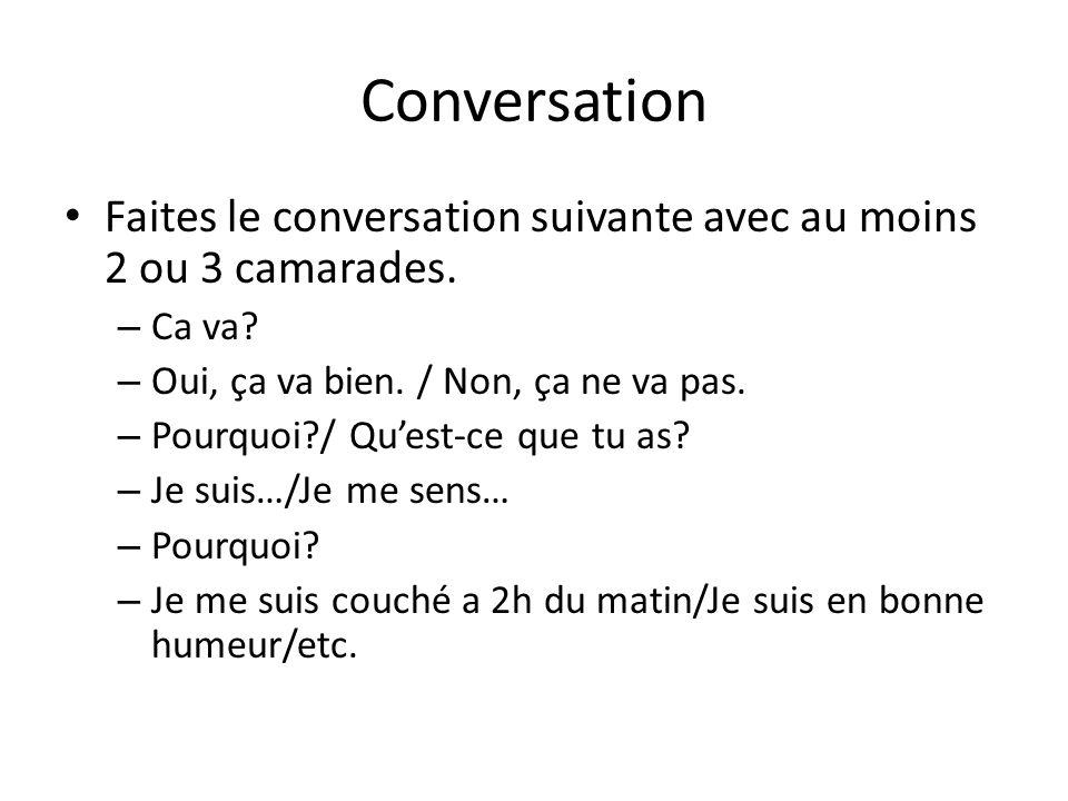 Conversation Faites le conversation suivante avec au moins 2 ou 3 camarades. Ca va Oui, ça va bien. / Non, ça ne va pas.