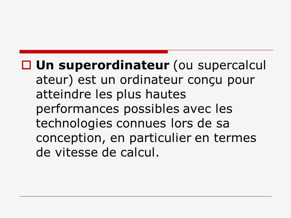 Un superordinateur (ou supercalculateur) est un ordinateur conçu pour atteindre les plus hautes performances possibles avec les technologies connues lors de sa conception, en particulier en termes de vitesse de calcul.