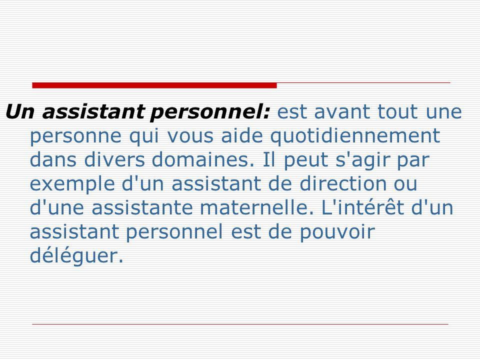 Un assistant personnel: est avant tout une personne qui vous aide quotidiennement dans divers domaines.