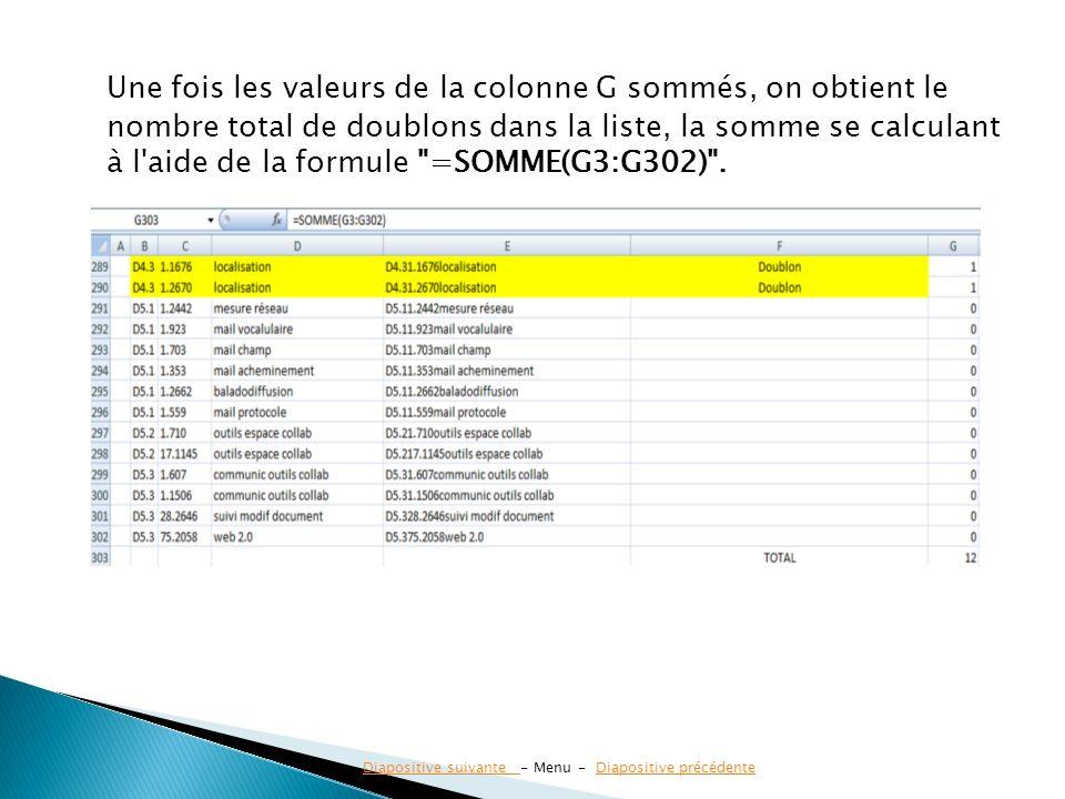 Une fois les valeurs de la colonne G sommés, on obtient le nombre total de doublons dans la liste, la somme se calculant à l aide de la formule =SOMME(G3:G302) .