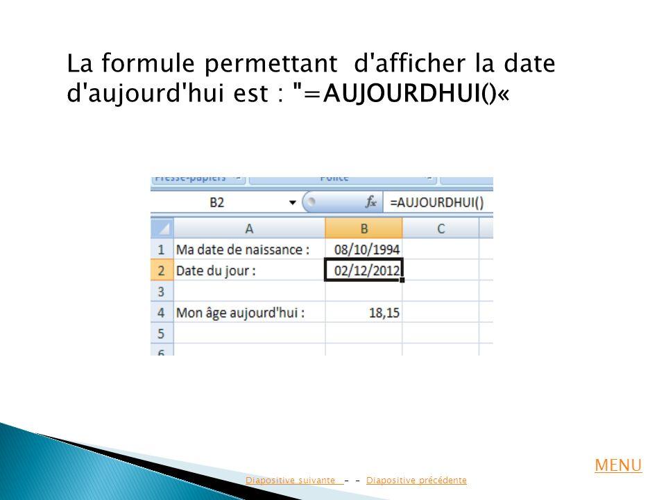 La formule permettant d afficher la date d aujourd hui est : =AUJOURDHUI()«