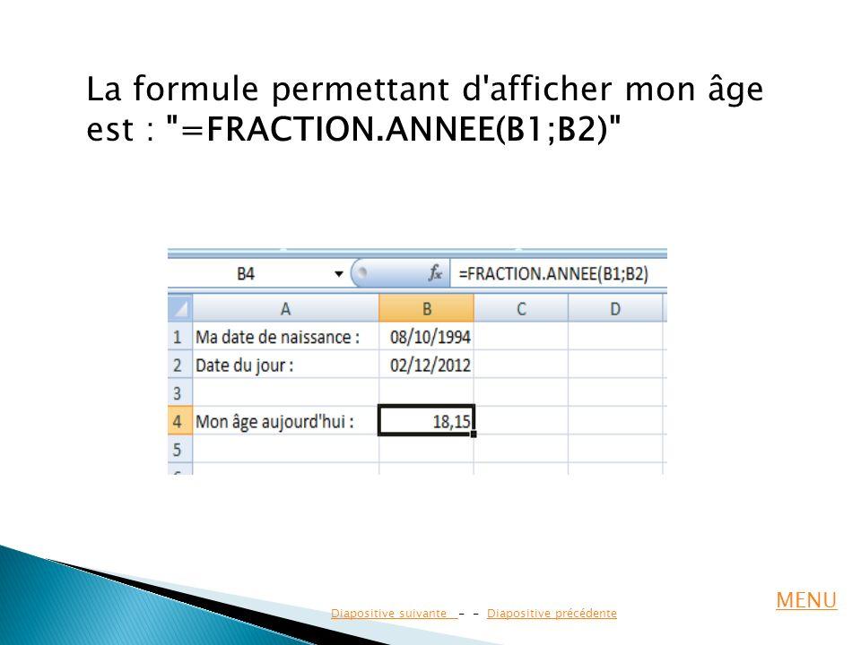 La formule permettant d afficher mon âge est : =FRACTION