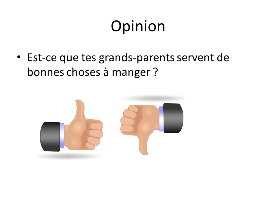 Opinion Est-ce que tes grands-parents servent de bonnes choses à manger