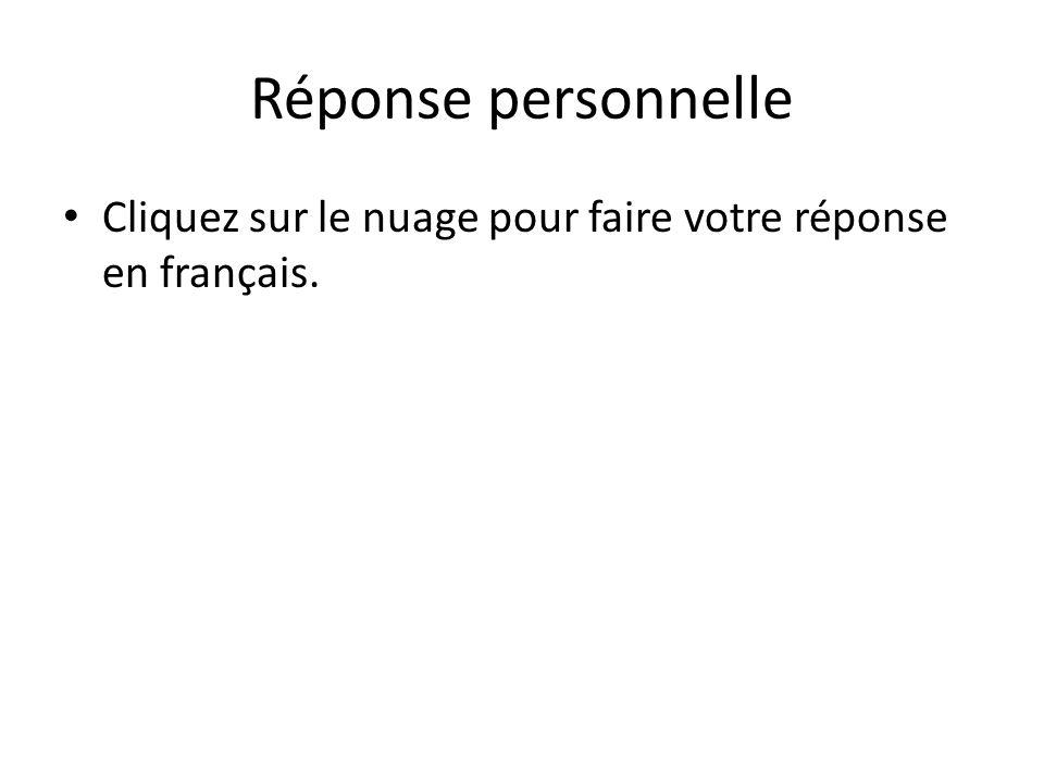 Réponse personnelle Cliquez sur le nuage pour faire votre réponse en français.