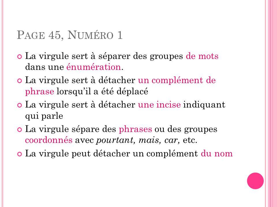 Page 45, Numéro 1 La virgule sert à séparer des groupes de mots dans une énumération.