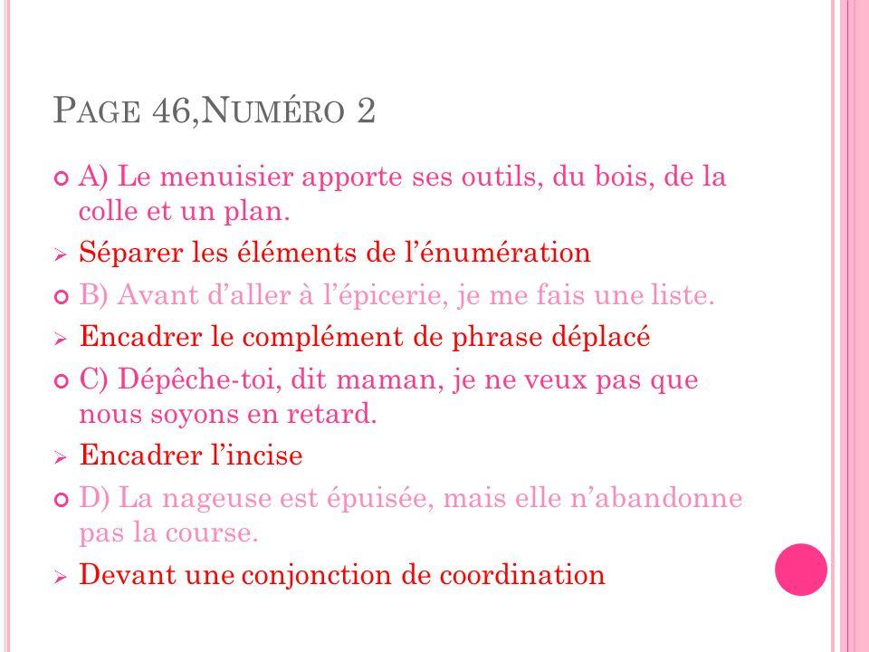 Page 46,Numéro 2 A) Le menuisier apporte ses outils, du bois, de la colle et un plan. Séparer les éléments de l'énumération.