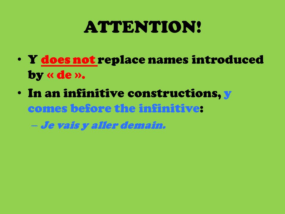 ATTENTION! Y does not replace names introduced by « de ».