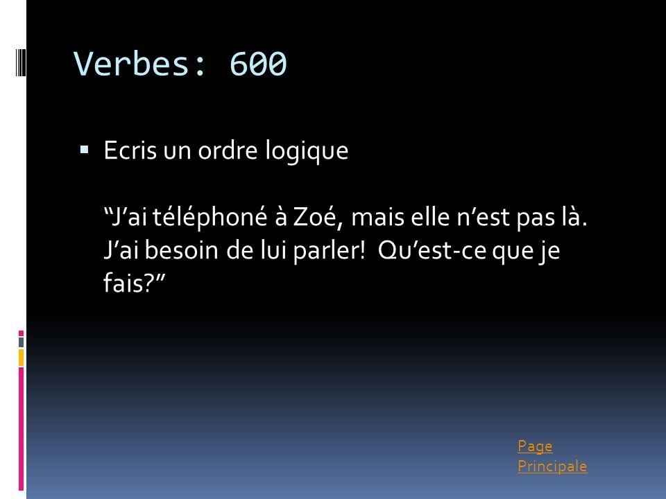 Verbes: 600 Ecris un ordre logique J'ai téléphoné à Zoé, mais elle n'est pas là.