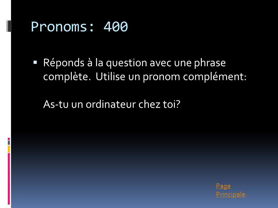 Pronoms: 400 Réponds à la question avec une phrase complète.