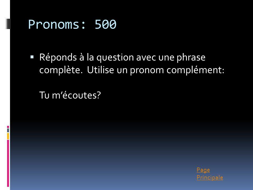 Pronoms: 500 Réponds à la question avec une phrase complète.