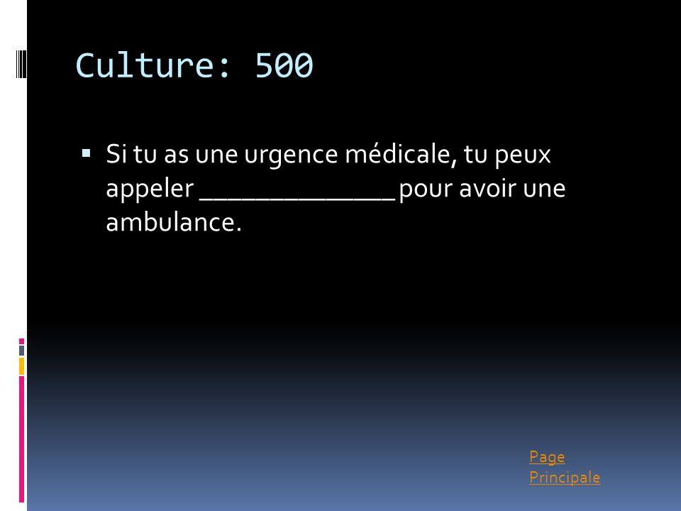 Culture: 500 Si tu as une urgence médicale, tu peux appeler ______________ pour avoir une ambulance.