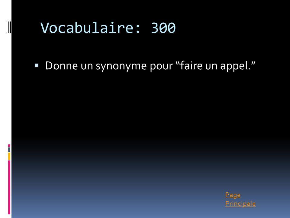 Vocabulaire: 300 Donne un synonyme pour faire un appel.