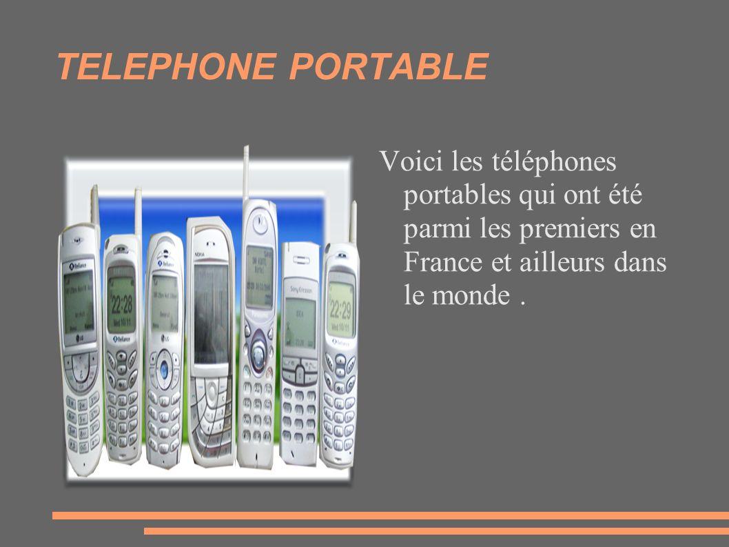 TELEPHONE PORTABLE Voici les téléphones portables qui ont été parmi les premiers en France et ailleurs dans le monde .