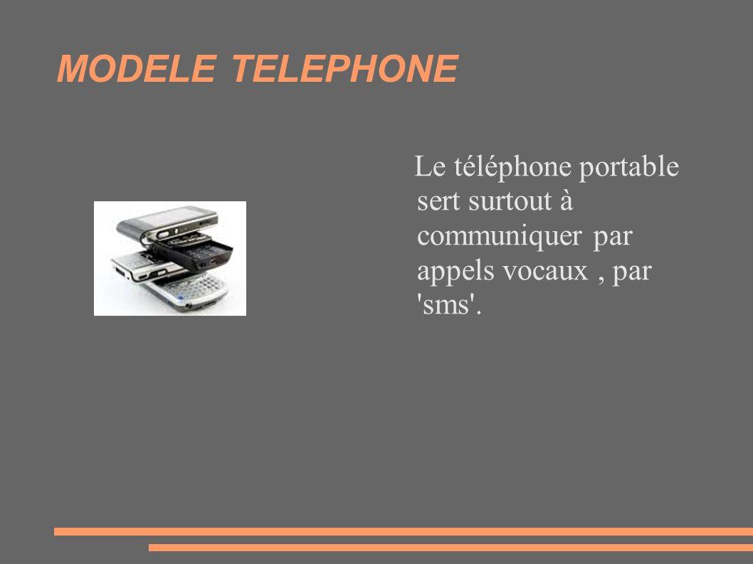 MODELE TELEPHONE Le téléphone portable sert surtout à communiquer par appels vocaux , par sms .