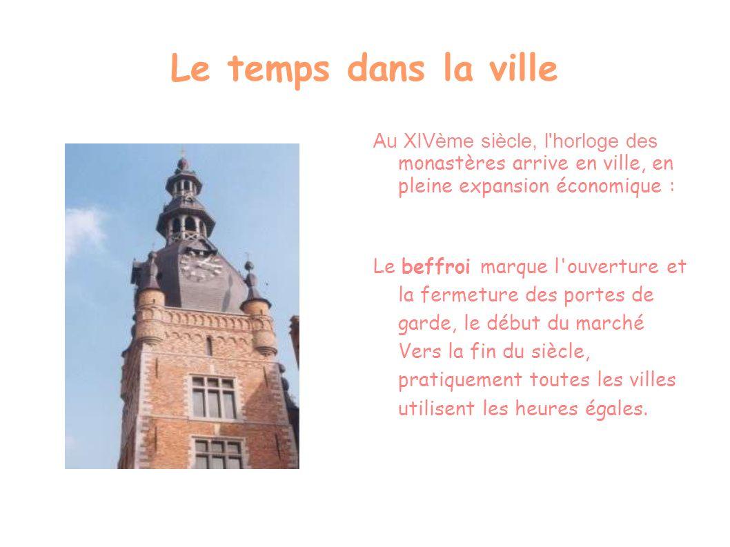 Le temps dans la ville Au XIVème siècle, l horloge des monastères arrive en ville, en pleine expansion économique :