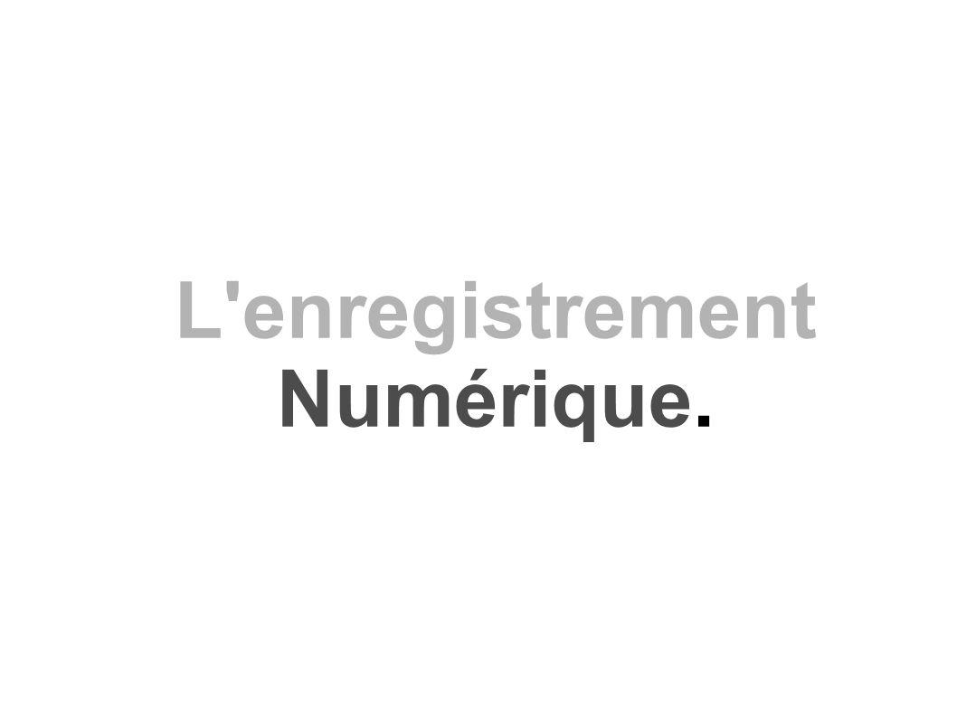 L enregistrement Numérique.