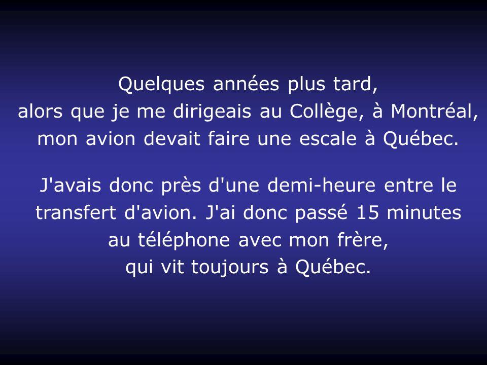 Quelques années plus tard, alors que je me dirigeais au Collège, à Montréal, mon avion devait faire une escale à Québec.