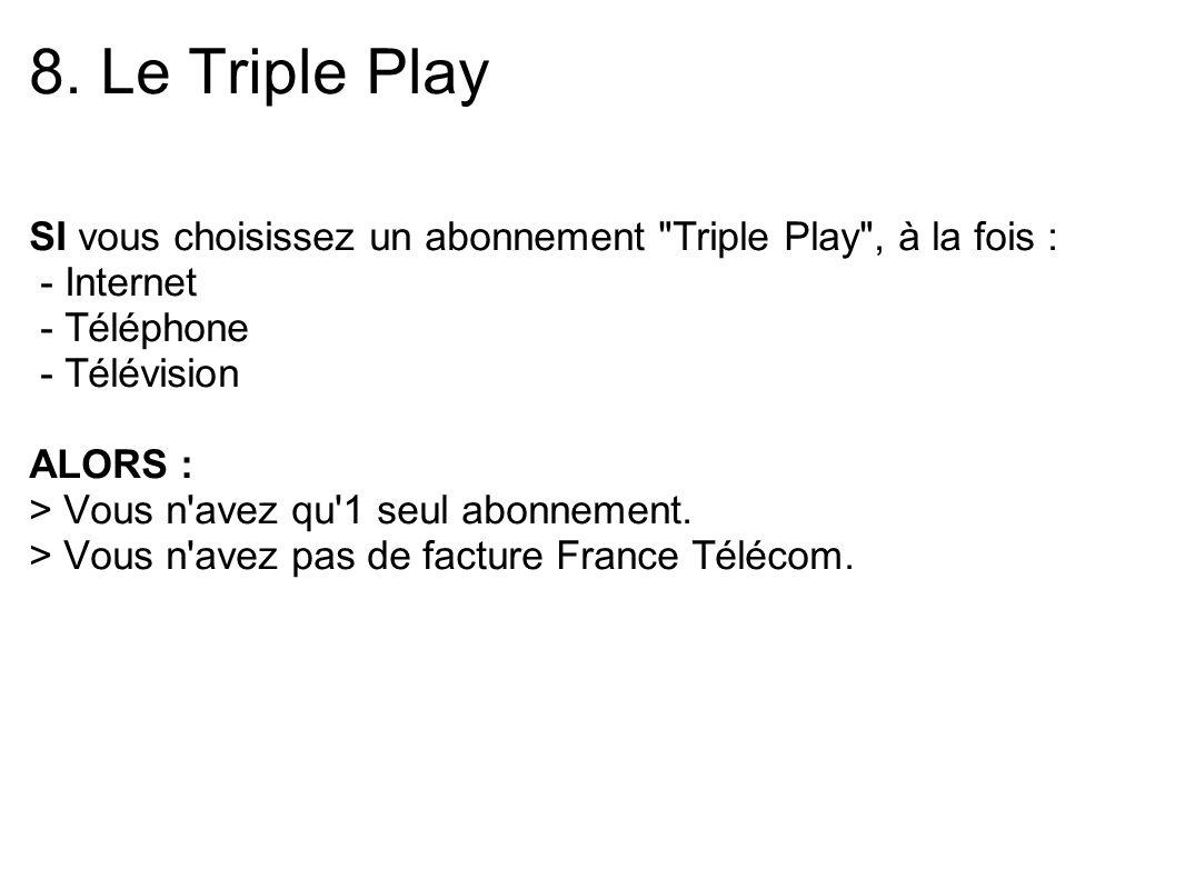 8. Le Triple Play SI vous choisissez un abonnement Triple Play , à la fois : - Internet. - Téléphone.