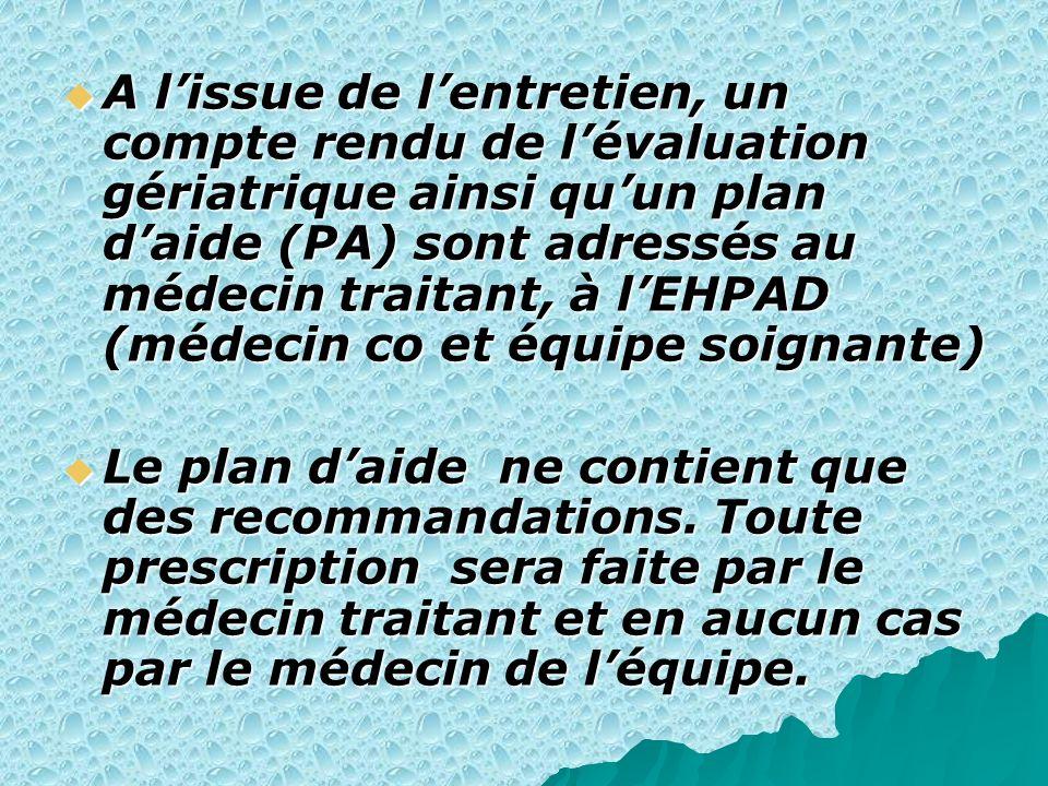 A l'issue de l'entretien, un compte rendu de l'évaluation gériatrique ainsi qu'un plan d'aide (PA) sont adressés au médecin traitant, à l'EHPAD (médecin co et équipe soignante)