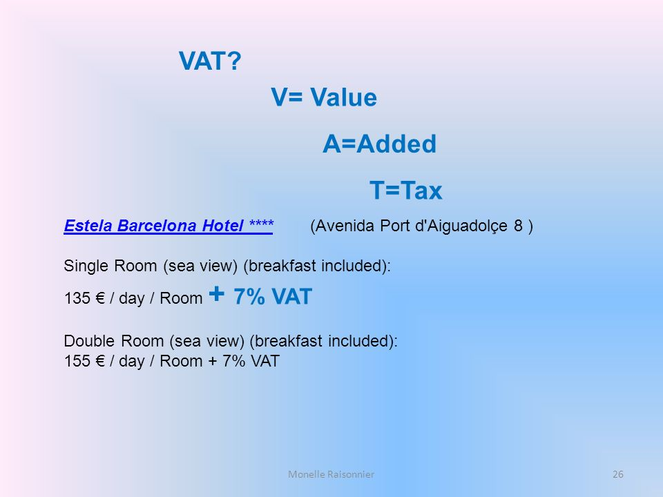 VAT V= Value A=Added T=Tax