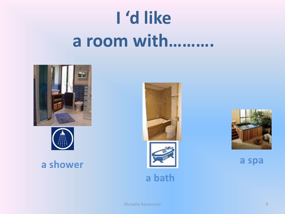 I 'd like a room with………. a spa a shower a bath Monelle Raisonnier