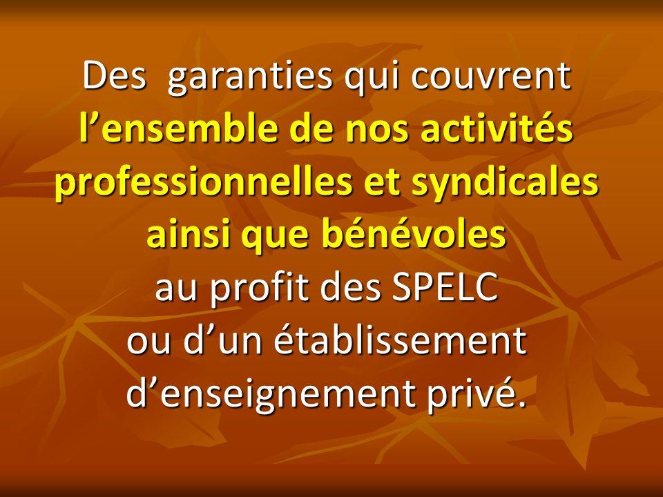 Des garanties qui couvrent l'ensemble de nos activités professionnelles et syndicales ainsi que bénévoles au profit des SPELC ou d'un établissement d'enseignement privé.