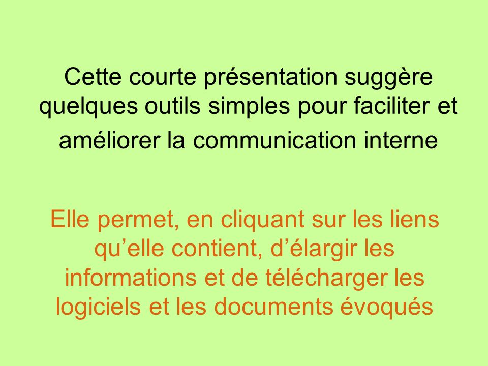Cette courte présentation suggère quelques outils simples pour faciliter et améliorer la communication interne