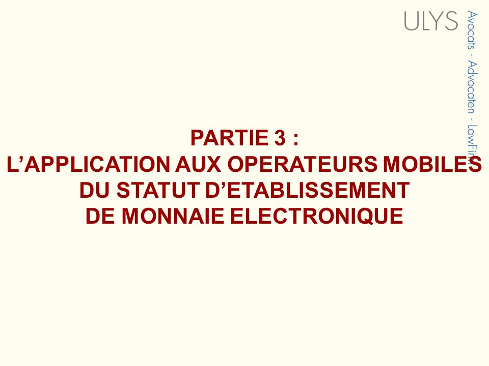 PARTIE 3 : L'APPLICATION AUX OPERATEURS MOBILES DU STATUT D'ETABLISSEMENT DE MONNAIE ELECTRONIQUE
